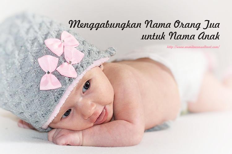 Menggabungkan Nama Orang Tua Untuk Nama Anak Armita Consultant